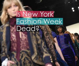 Is New York Fashion Week Dead?